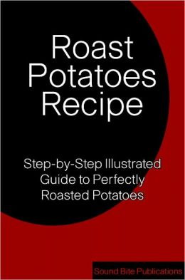 Roasted Potatoes Recipe: Step-by-Step Illustrated Guide to Perfectly Roasted Potatoes