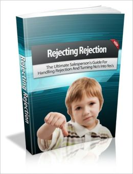 Overcome All The Obstacles To Establishing A Successful Online Business - Rejecting Rejection - The Ultimate Salesperson's Guide For Handling Rejection And Turning No's Into Yes's
