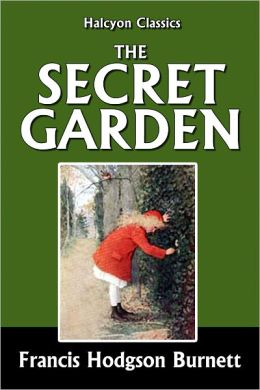 The Secret Garden and Other Works by Frances Hodgson Burnett