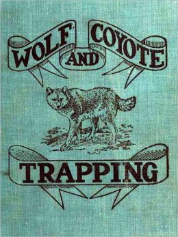 Wolf and Coyote Trapping [Illustrated]