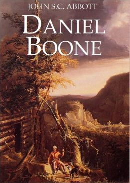 Daniel Boone, Pioneer of Kentucky - by John S.C. Abbott (Full Version)
