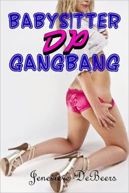 Babysitter DP Gangbang (Bad Girl Double Penetration Ménage Erotica)