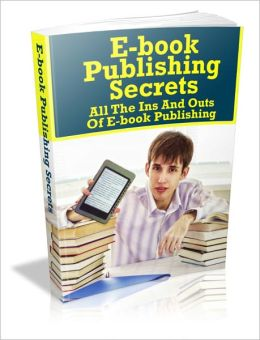 Ebook Publishing Secrets - All The Ins And Outs Of E-book Publishing
