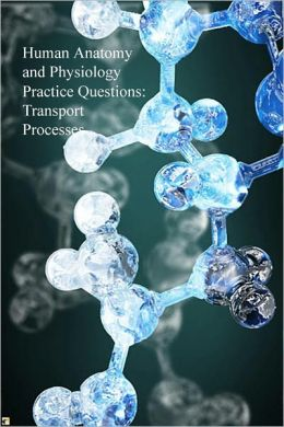 Human Anatomy and Physiology Practice Questions: Transport Processes
