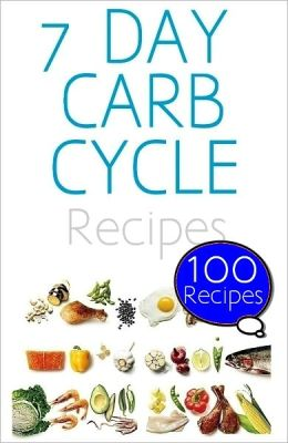 7 Day Carb Cycle Diet for non-bodybuilders : 100 Recipes