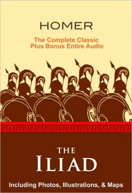 THE ILIAD OF HOMER [Deluxe Edition] The Complete Classic With Photos, Illustrations, & Maps PLUS Entire BONUS Audiobook