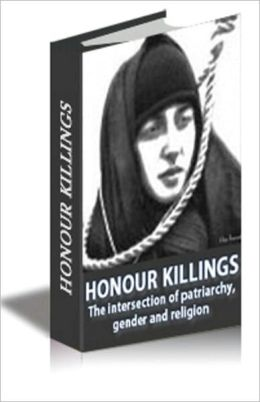 Honour Killings. The intersection of patriarchy, gender and religion