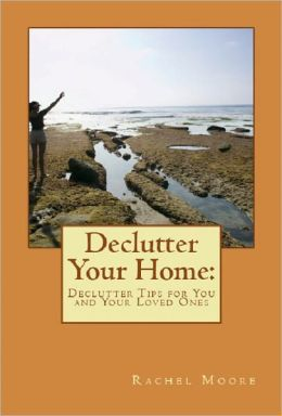 Declutter Your Home: Declutter Tips for You and Your Loved Ones