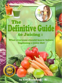The Definitive Guide to Juicing