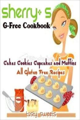 Sherry's G - Free Cookbooks Cake Cookies Cupcakes and Muffins All Gluten Free Recipes