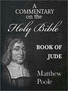Matthew Poole's Commentary on the Holy Bible - Book of Jude (Annotated)