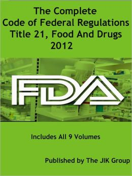 Code of Federal Regulations, Title 21, Food And Drugs, FDA Regulations, 2012