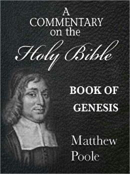 Matthew Poole's Commentary on the Holy Bible - Book of Genesis (Annotated)