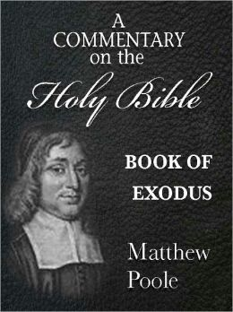 Matthew Poole's Commentary on the Holy Bible - Book of Exodus (Annotated)
