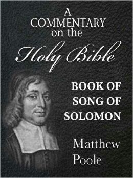 Matthew Poole's Commentary on the Holy Bible - Book of Song of Solomon (Annotated)