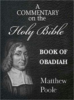 Matthew Poole's Commentary on the Holy Bible - Book of Obadiah (Annotated)