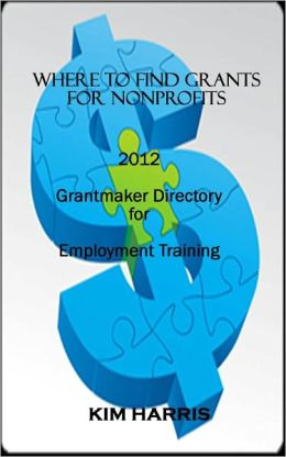 Where to Find Grants for Nonprofits: Grantmaker Directory for Employment Training