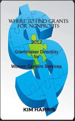 Where to Find Grants for Nonprofits: Grantmaker Directory for Women Centers Services