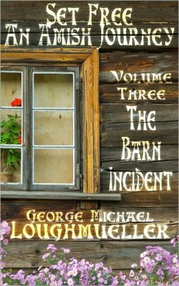 An Amish Journey - Set Free - Volume 3 - The Barn Incident