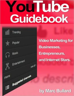 YouTube Guidebook - Video Marketing for Businesses, Entrepreneurs, and Internet Stars