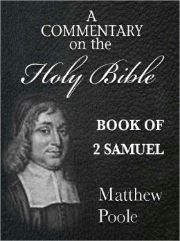 Matthew Poole's Commentary on the Holy Bible - Book of 2nd Samuel (Annotated)