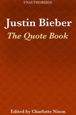 Justin Bieber: The Quote Book
