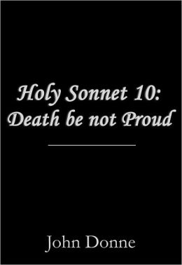 essay on death be not proud by john donne Sonnet x, also known by its opening words as death be not proud, is a fourteen-line poem, or sonnet, by english poet john donne (1572–1631), one of the leading.