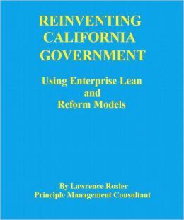 REINVENTING CALIFORNIA GOVERNMENT-Using Enterprise Lean and Reform Models