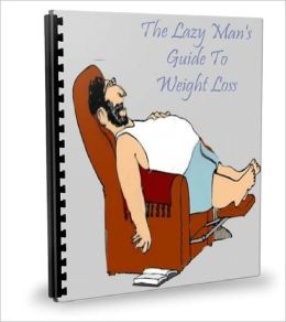 The Lazy Mans Guide To Weight Loss I Lost 40 Pounds In Less Than 3 Months!