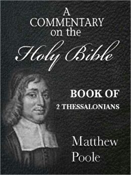Matthew Poole's Commentary on the Holy Bible - Book of 2nd Thessalonians (Annotated)