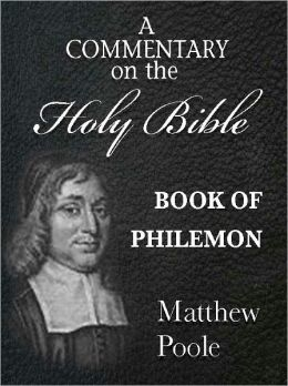 Matthew Poole's Commentary on the Holy Bible - Book of Philemon (Annotated)