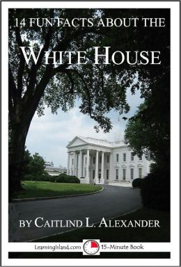 14 fun facts about the white house a 15 minute book by for Fun facts white house