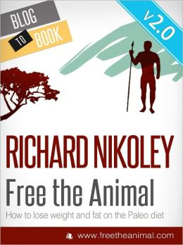 Free The Animal: Lose Weight & Fat With The Paleo Diet (NEWLY EXPANDED & UPDATED)