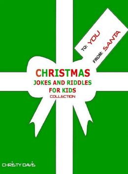 Christmas jokes and riddles for kids collection by christy davis