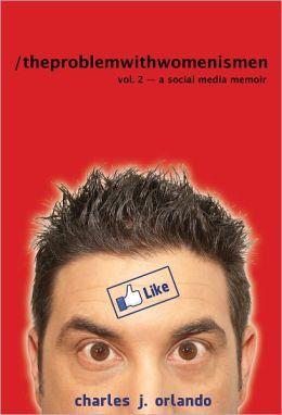 The Problem with Women... is Men: Volume 2 - A Social Media Memoir