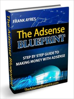 The Adsense Blueprint - Step By Step Guide To Making Money with Adsense