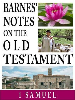 Barnes' Notes on the Old Testament-Book of 1st Samuel (Annotated)