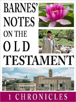 Barnes' Notes on the Old Testament-Book of 1st Chronicles (Annotated)