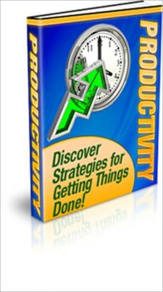 Productivity - Discover Strategies For Getting Things Done!