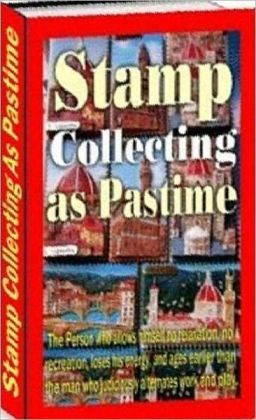 Stamp Collecting as Past Time - Stamp Collecting for Beginners,