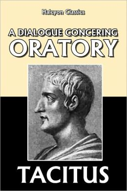 A Dialogue Concerning Oratory by Tacitus