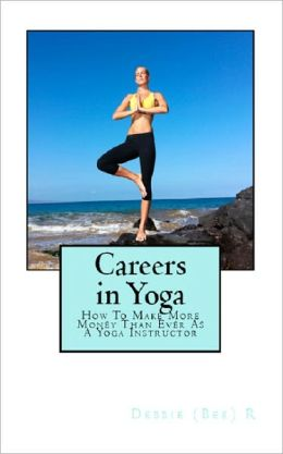 Careers in Yoga: How To Make More Money Than Ever As A Yoga Instructor