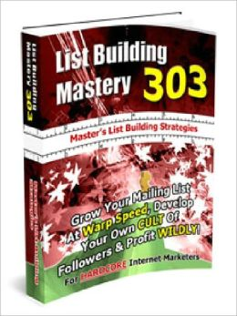List Building Mastery 303 - Masters List Builging Strategies (List Building Mastery Series 3)