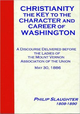 Christianity the Key to the Character and Career of Washington [1886]