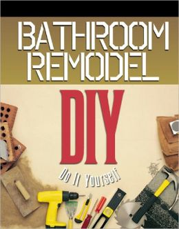Bathroom remodel do it yourself by anonymous for Bathroom remodeling books