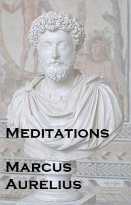 Mediations: Marcus Aurelius (Stoic Philosophy)