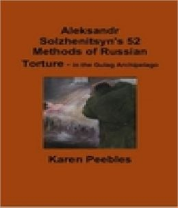 Aleksandr Solzhenitsyn's 52 Methods of Russian Torture - in the Gulag Archipelago