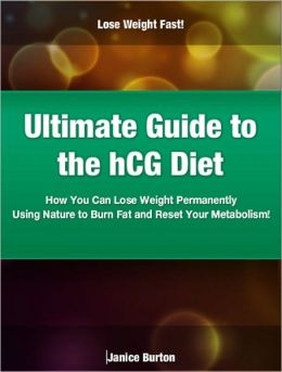 Ultimate Guide to the hCG Diet How You Can Lose Weight Permanently Using Nature to Burn Fat and Reset Your Metabolism