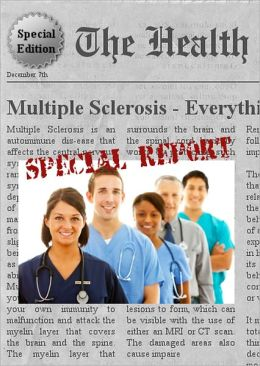 MULTIPLE SCLEROSIS - Everything You Need to Know About Multiple Sclerosis
