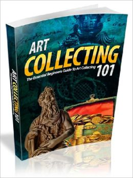 Art Collecting 101 - The Essential Beginners Guide To Art Collecting 101